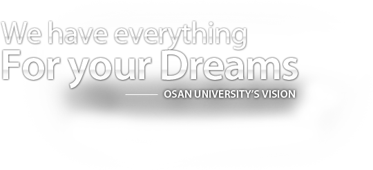 We have everything For your Dreams - OSAN UNIVERSITY'S VISION